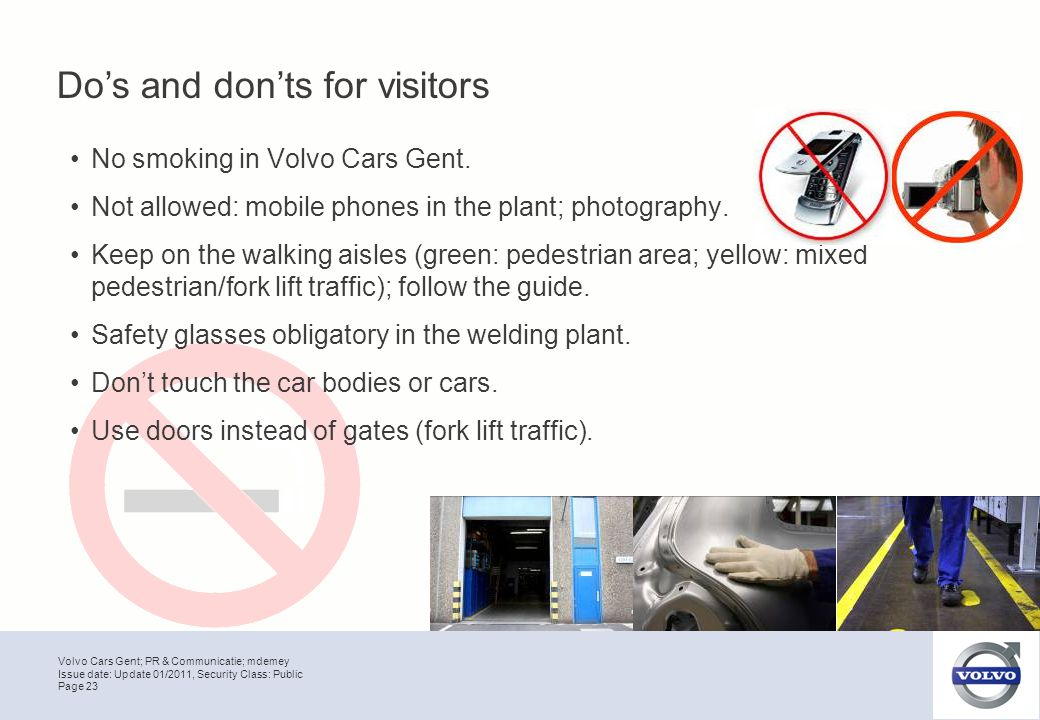 Volvo Cars Gent; PR & Communicatie; mdemey Page 23 Issue date: Update 01/2011, Security Class: Public Do's and don'ts for visitors No smoking in Volvo