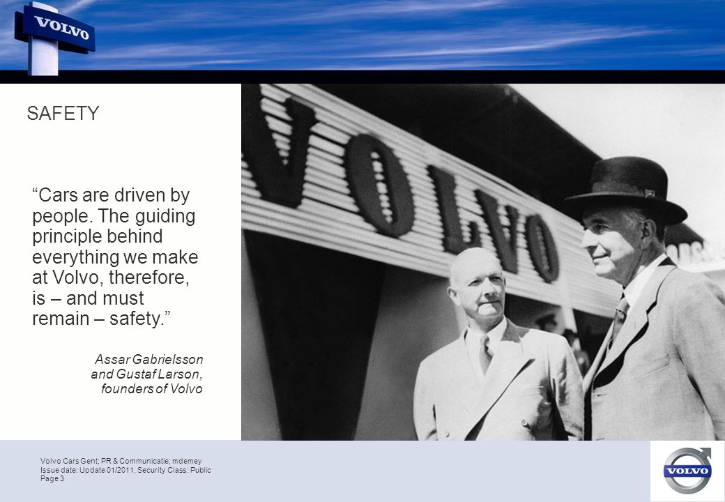"""Volvo Cars Gent; PR & Communicatie; mdemey Page 3 Issue date: Update 01/2011, Security Class: Public """"Cars are driven by people. The guiding principle"""