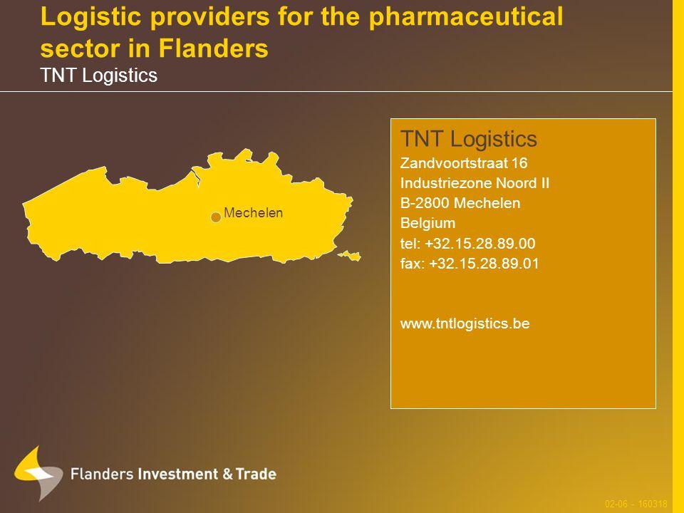 Logistic providers for the pharmaceutical sector in Flanders TNT Logistics 02-06 - 160318 TNT Logistics Zandvoortstraat 16 Industriezone Noord II B-2800 Mechelen Belgium tel: +32.15.28.89.00 fax: +32.15.28.89.01 www.tntlogistics.be Mechelen