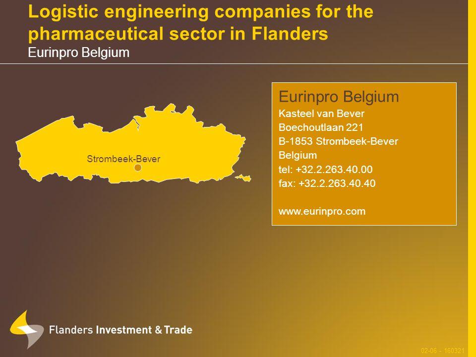 Logistic engineering companies for the pharmaceutical sector in Flanders Eurinpro Belgium 02-06 - 160321 Eurinpro Belgium Kasteel van Bever Boechoutlaan 221 B-1853 Strombeek-Bever Belgium tel: +32.2.263.40.00 fax: +32.2.263.40.40 www.eurinpro.com Strombeek-Bever