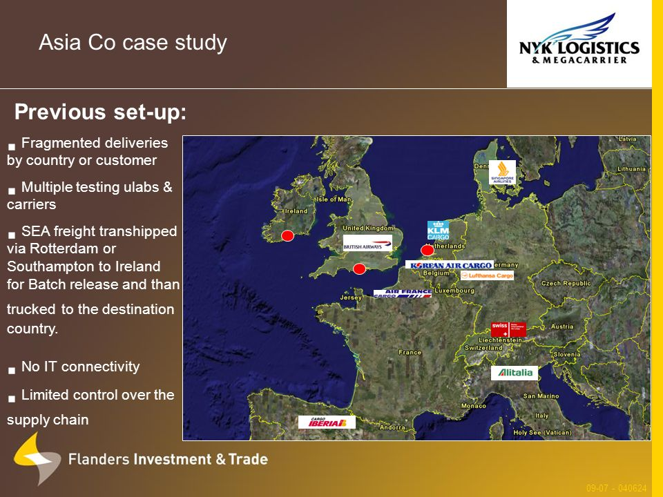 Asia Co case study 09-07 - 040624 Previous set-up:  Fragmented deliveries by country or customer  Multiple testing ulabs & carriers  SEA freight transhipped via Rotterdam or Southampton to Ireland for Batch release and than trucked to the destination country.