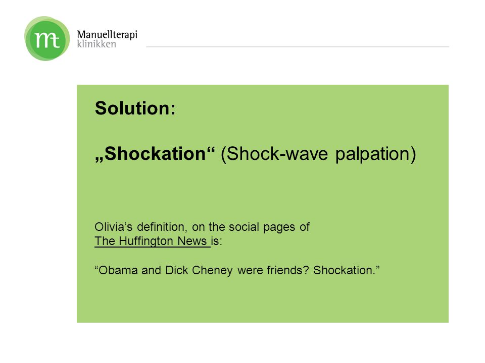"""Solution: """"Shockation (Shock-wave palpation) Olivia's definition, on the social pages of The Huffington News is: Obama and Dick Cheney were friends."""