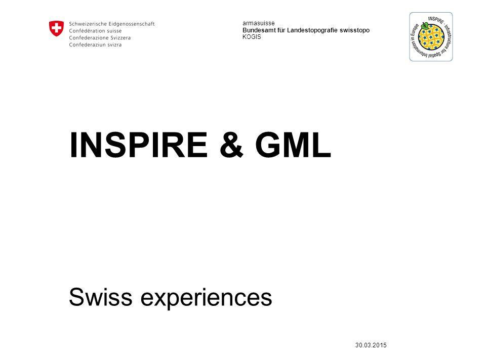 armasuisse Bundesamt für Landestopografie swisstopo KOGIS INSPIRE & GML Swiss experiences 30.03.2015