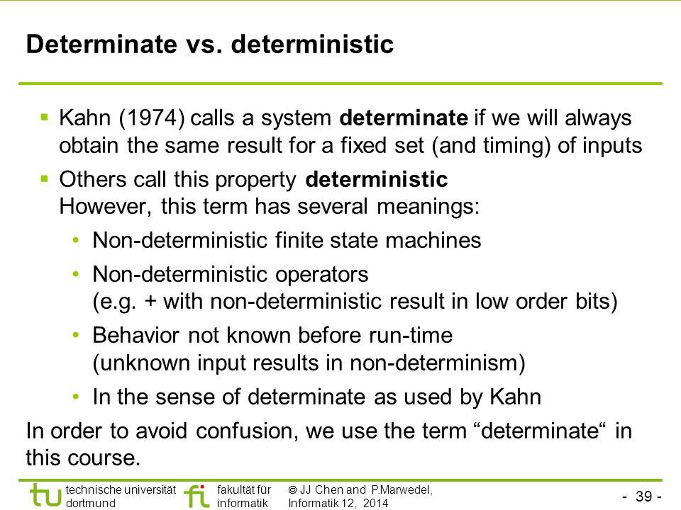 - 38 - technische universität dortmund fakultät für informatik  JJ Chen and P.Marwedel, Informatik 12, 2014 Broadcast mechanism Values of variables are visible to all parts of the StateChart model.