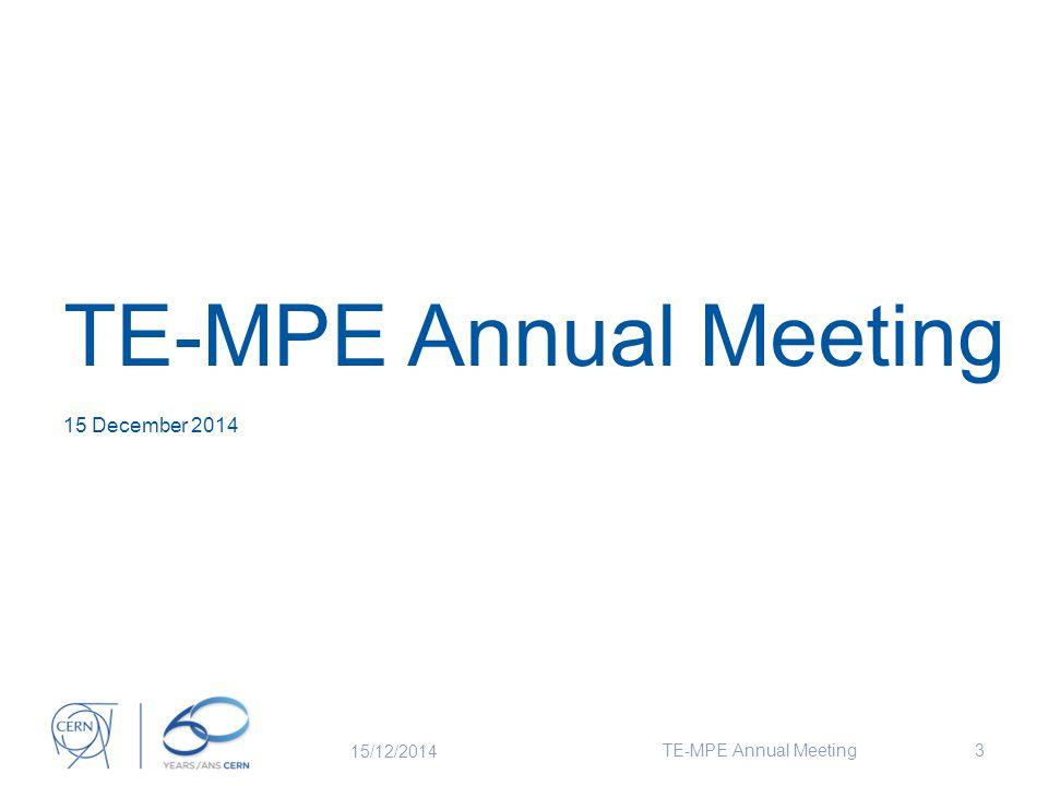 TE-MPE Annual Meeting 15 December 2014 15/12/2014 TE-MPE Annual Meeting3