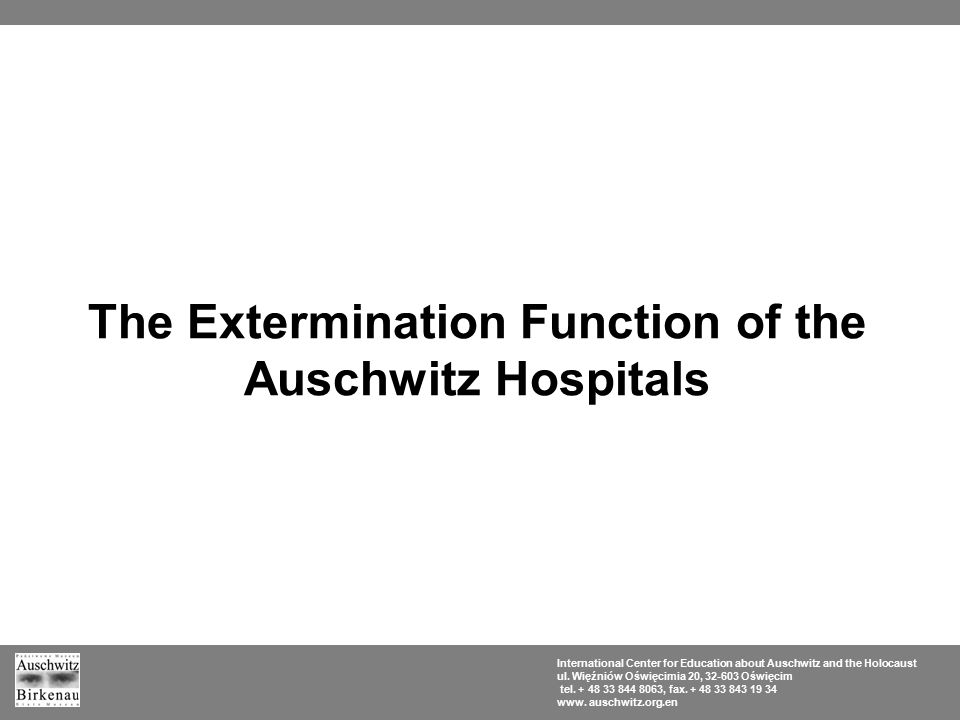 The Extermination Function of the Auschwitz Hospitals International Center for Education about Auschwitz and the Holocaust ul.