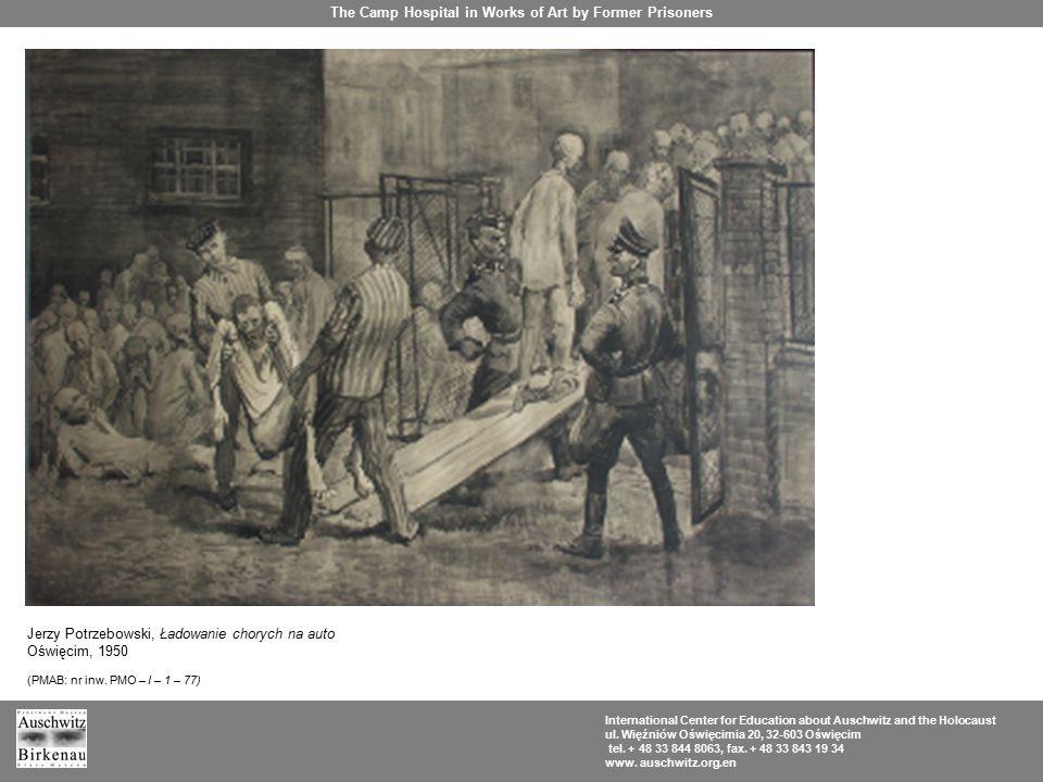 Jerzy Potrzebowski, Ładowanie chorych na auto Oświęcim, 1950 (PMAB: nr inw. PMO – I – 1 – 77) The Camp Hospital in Works of Art by Former Prisoners In