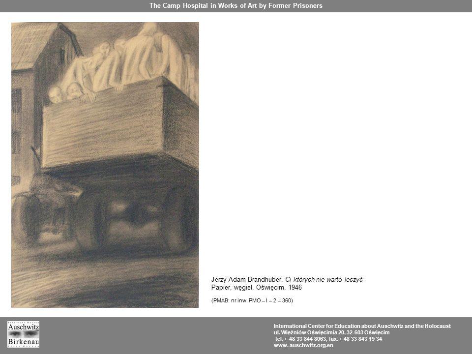 Jerzy Adam Brandhuber, Ci których nie warto leczyć Papier, węgiel, Oświęcim, 1946 (PMAB: nr inw. PMO – I – 2 – 360) The Camp Hospital in Works of Art