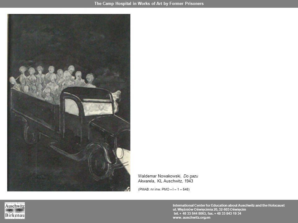 Waldemar Nowakowski, Do gazu Akwarela, KL Auschwitz, 1943 (PMAB: nr inw. PMO – I – 1 – 548) The Camp Hospital in Works of Art by Former Prisoners Inte
