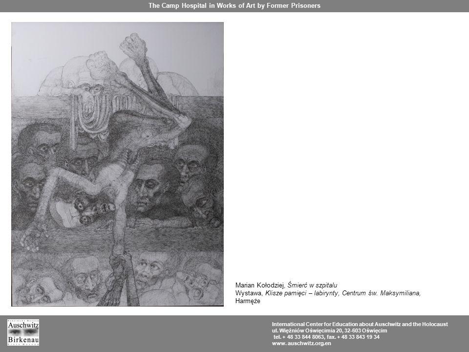 Marian Kołodziej, Śmierć w szpitalu Wystawa, Klisze pamięci – labirynty, Centrum św. Maksymiliana, Harmęże The Camp Hospital in Works of Art by Former