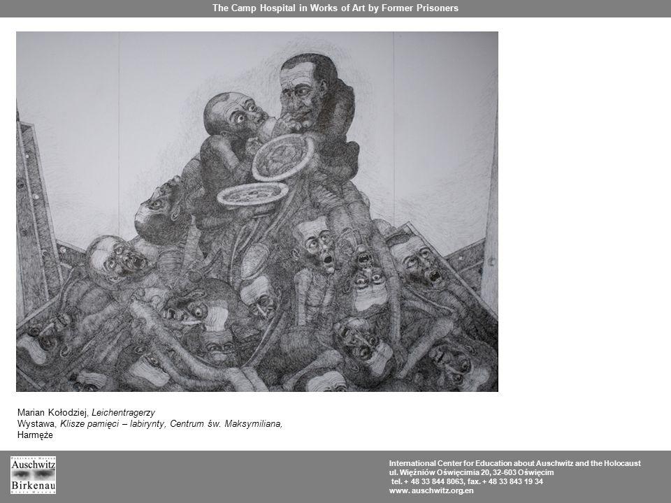 Marian Kołodziej, Leichentragerzy Wystawa, Klisze pamięci – labirynty, Centrum św. Maksymiliana, Harmęże The Camp Hospital in Works of Art by Former P
