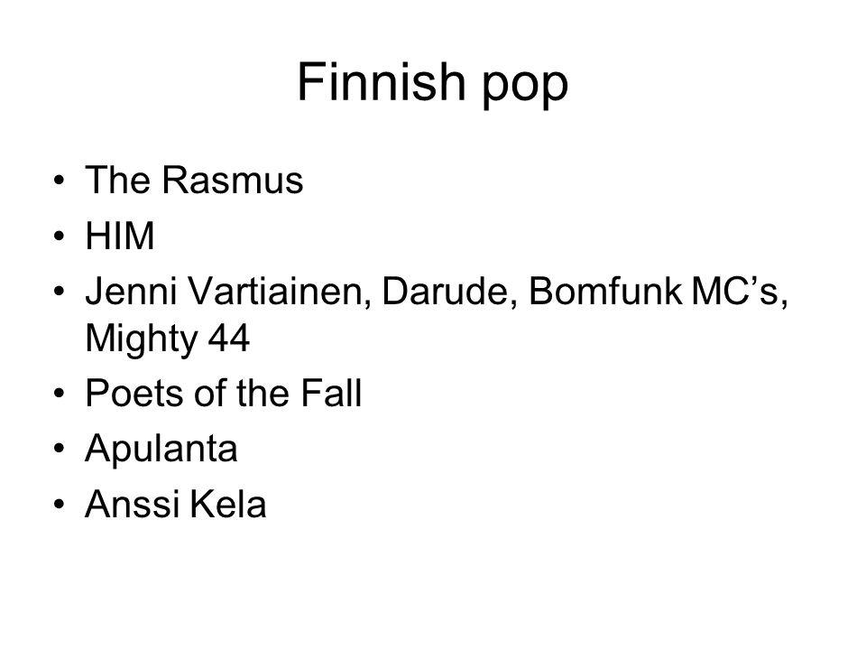 Finnish pop The Rasmus HIM Jenni Vartiainen, Darude, Bomfunk MC's, Mighty 44 Poets of the Fall Apulanta Anssi Kela