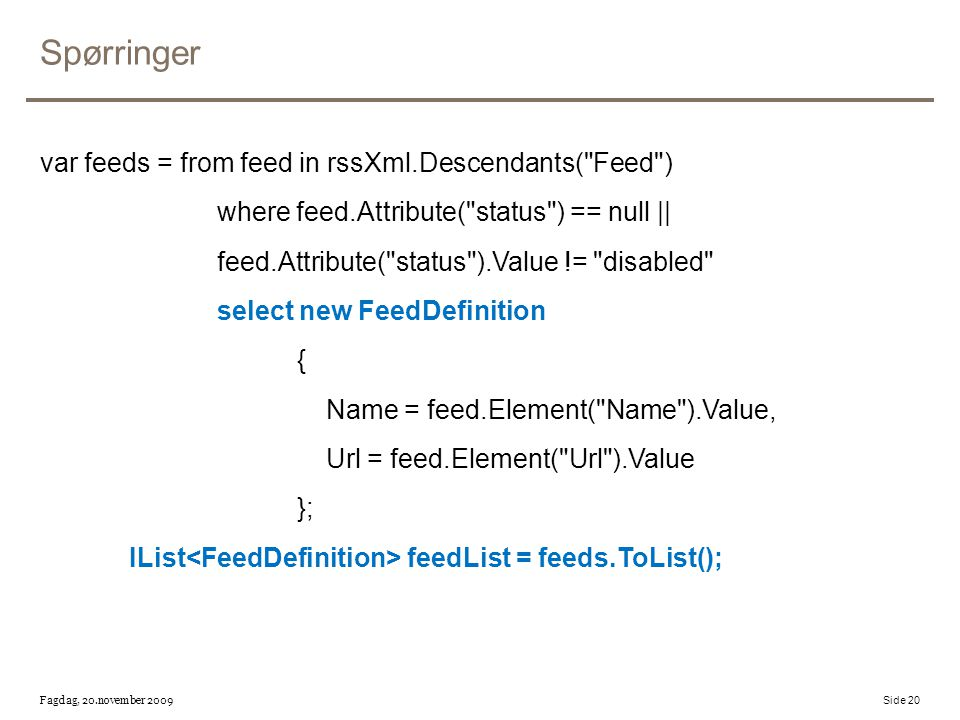 Spørringer var feeds = from feed in rssXml.Descendants(