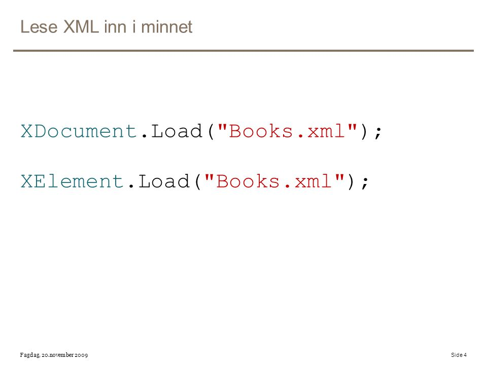Lese XML inn i minnet XDocument.Load( Books.xml ); XElement.Load( Books.xml ); Fagdag, 20.november 2009 Side 4