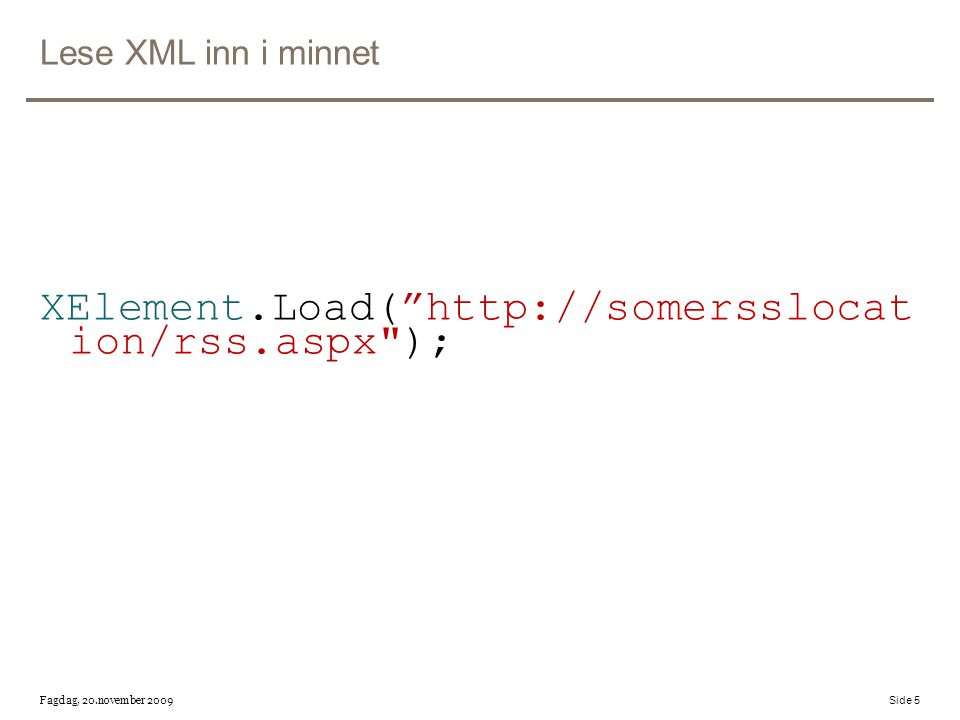 Lese XML inn i minnet XElement.Load( http://somersslocat ion/rss.aspx ); Fagdag, 20.november 2009 Side 5