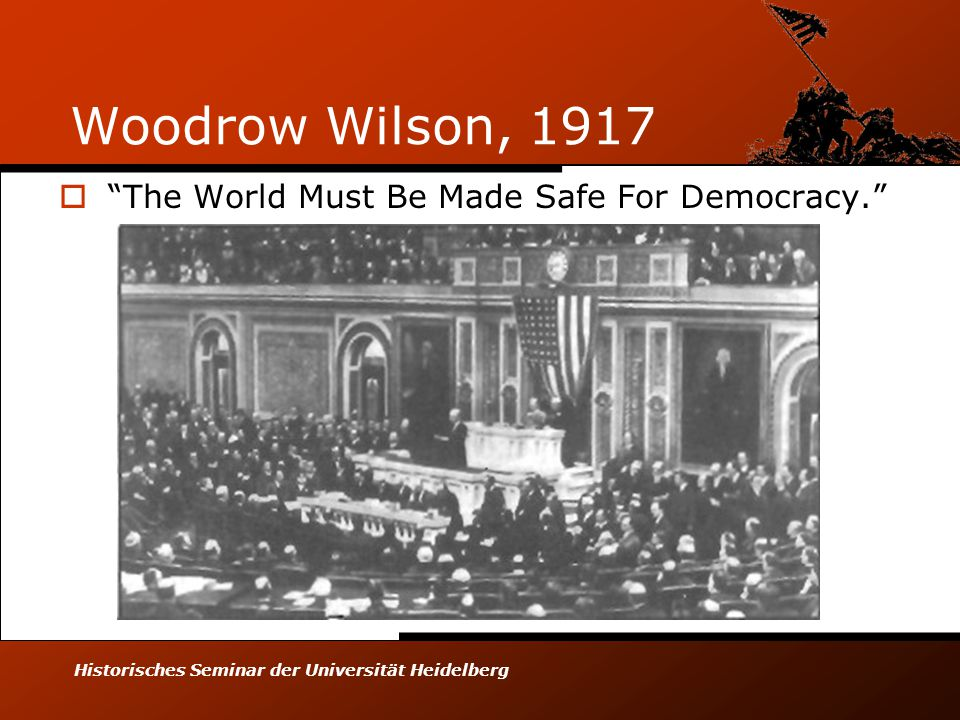 "Historisches Seminar der Universität Heidelberg Woodrow Wilson, 1917  ""The World Must Be Made Safe For Democracy."""