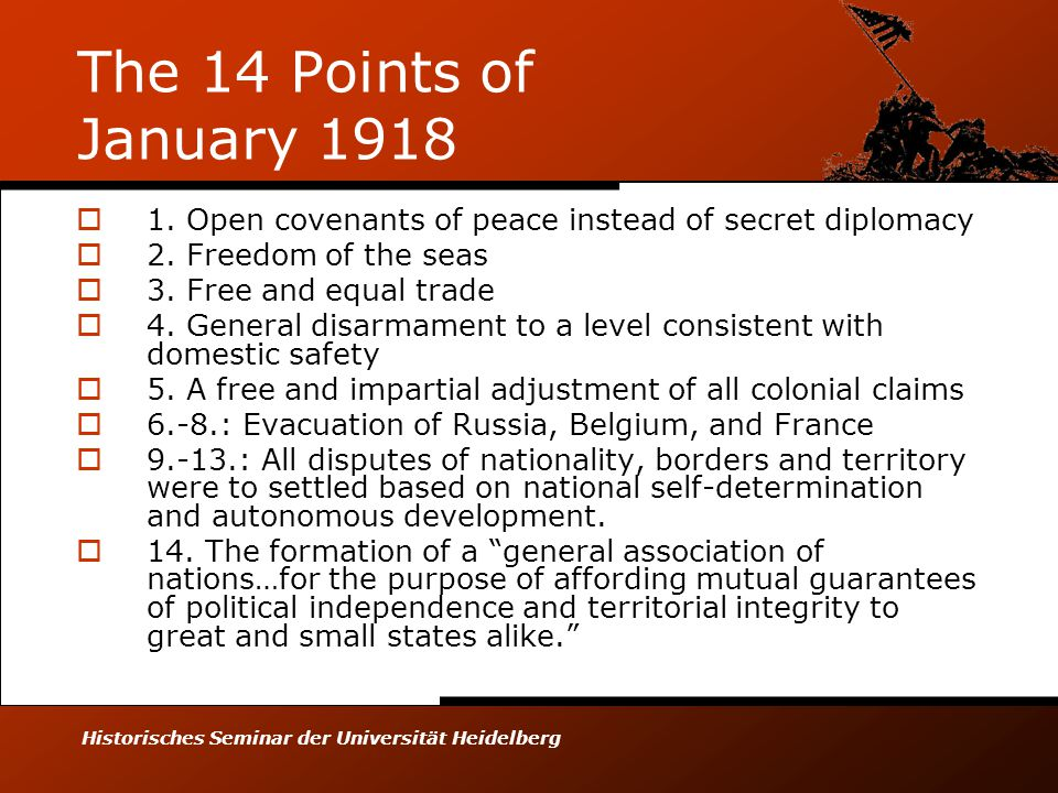 Historisches Seminar der Universität Heidelberg The 14 Points of January 1918  1. Open covenants of peace instead of secret diplomacy  2. Freedom of