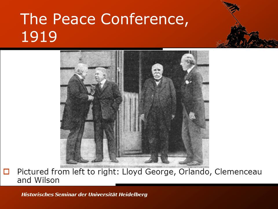 Historisches Seminar der Universität Heidelberg The Peace Conference, 1919  Pictured from left to right: Lloyd George, Orlando, Clemenceau and Wilson