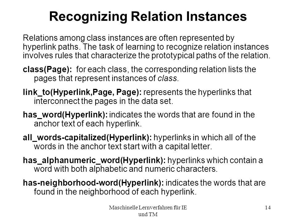 Maschinelle Lernverfahren für IE und TM 14 Recognizing Relation Instances Relations among class instances are often represented by hyperlink paths.
