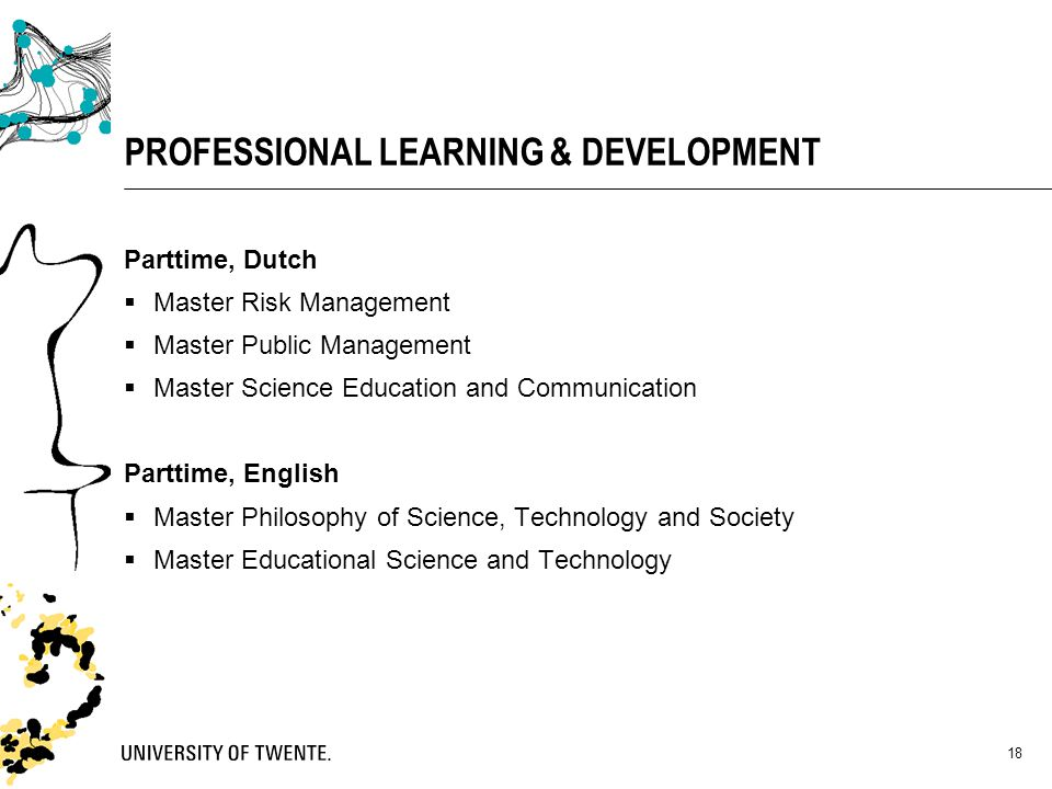 PROFESSIONAL LEARNING & DEVELOPMENT Parttime, Dutch  Master Risk Management  Master Public Management  Master Science Education and Communication P
