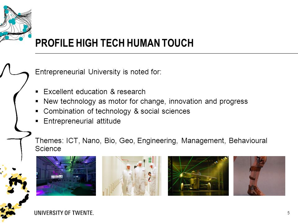 5 PROFILE HIGH TECH HUMAN TOUCH Entrepreneurial University is noted for:  Excellent education & research  New technology as motor for change, innova