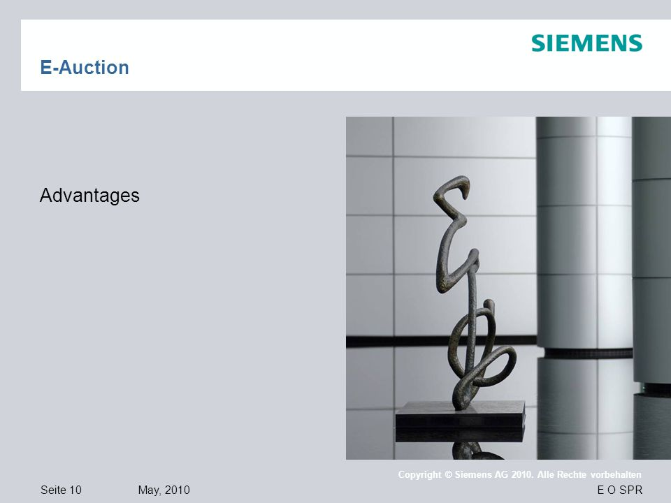 Seite 10 May, 2010 E O SPR Copyright © Siemens AG 2010. Alle Rechte vorbehalten E-Auction Advantages
