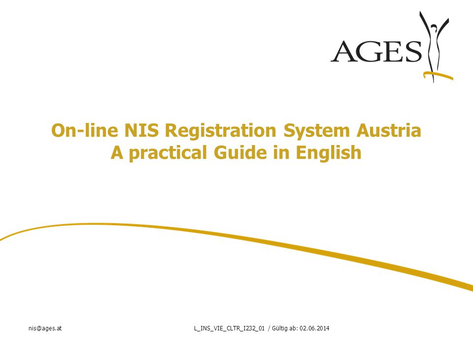 nis@ages.atL_INS_VIE_CLTR_I232_01 / Gültig ab: 02.06.2014 On-line NIS Registration System – End NIS Note: The date of the end of NIS corresponds to either the end in Austria (for Austrian Studies) and the global end for multinational NIS.