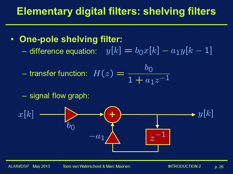 ALARI/DSP May 2013 p. 26 Toon van Waterschoot & Marc Moonen INTRODUCTION-2 Elementary digital filters: shelving filters One-pole shelving filter: –dif