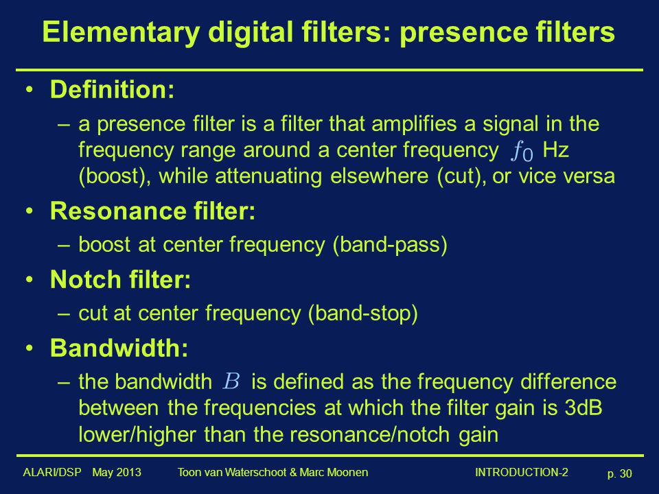 ALARI/DSP May 2013 p. 30 Toon van Waterschoot & Marc Moonen INTRODUCTION-2 Elementary digital filters: presence filters Definition: –a presence filter