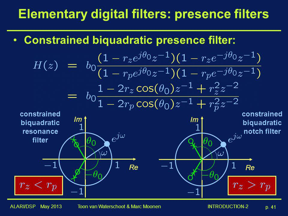 ALARI/DSP May 2013 p. 41 Toon van Waterschoot & Marc Moonen INTRODUCTION-2 Elementary digital filters: presence filters Constrained biquadratic presen