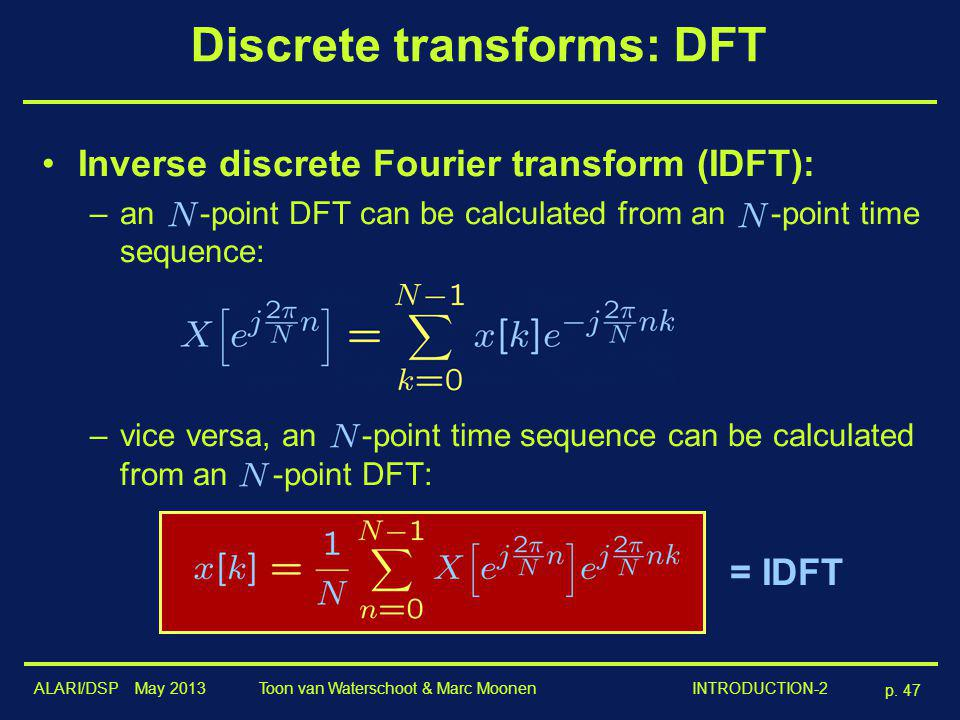 ALARI/DSP May 2013 p. 47 Toon van Waterschoot & Marc Moonen INTRODUCTION-2 Discrete transforms: DFT Inverse discrete Fourier transform (IDFT): –an -po