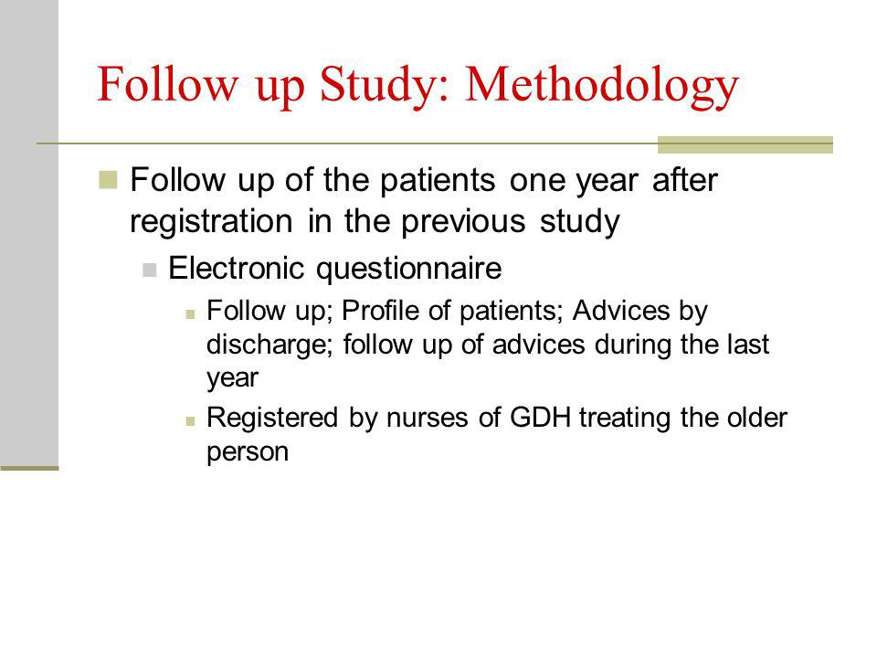 Follow up Study: Methodology Follow up of the patients one year after registration in the previous study Electronic questionnaire Follow up; Profile of patients; Advices by discharge; follow up of advices during the last year Registered by nurses of GDH treating the older person