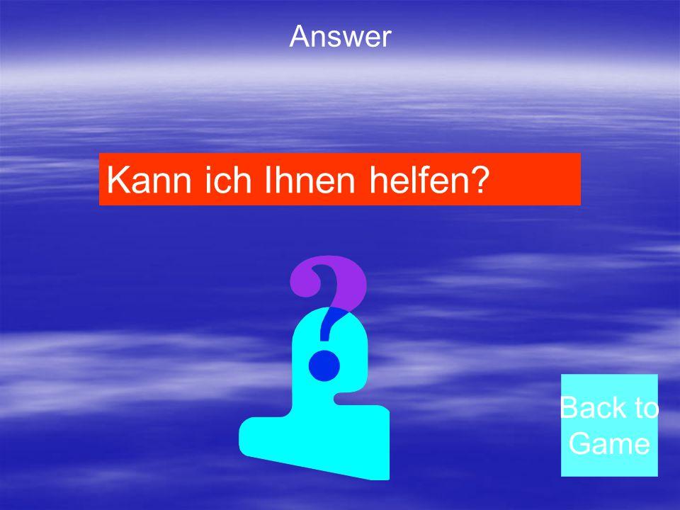 Answer Back to Game Kann ich Ihnen helfen?