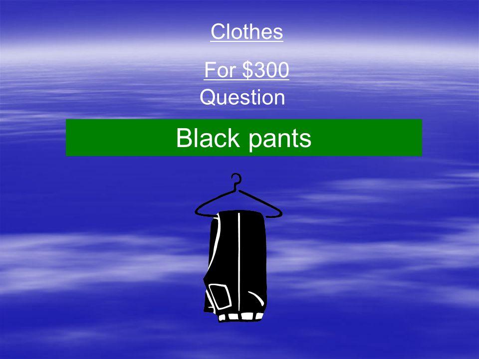 Question Clothes For $300 Black pants