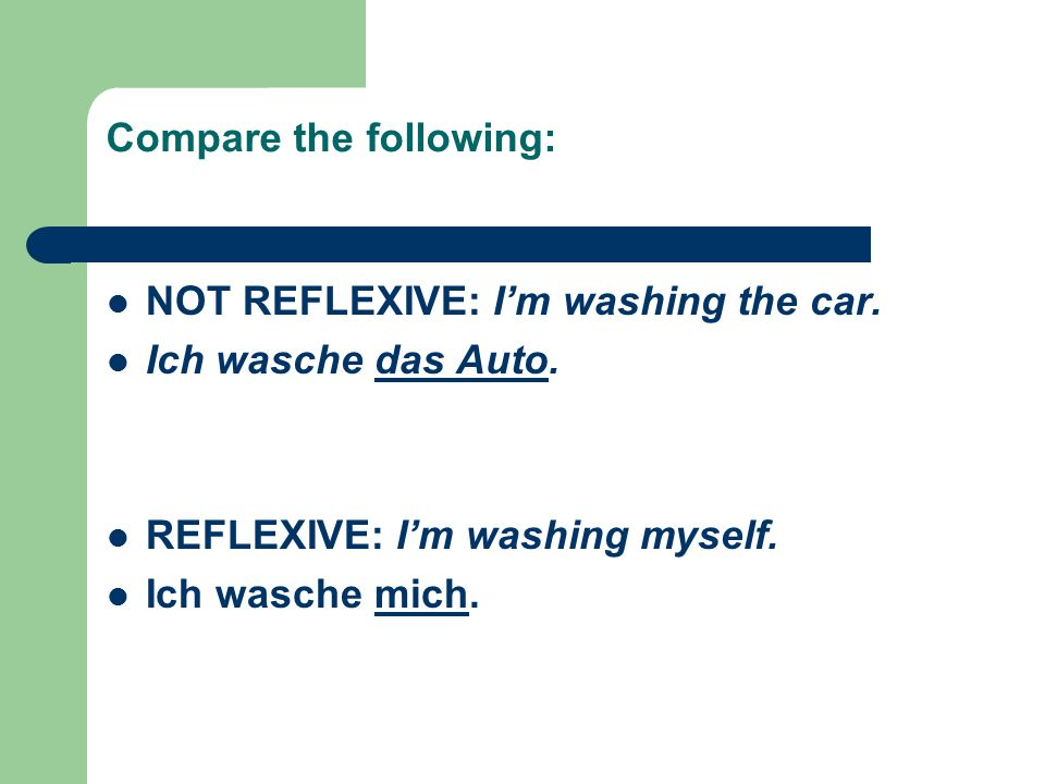 Compare the following: NOT REFLEXIVE: I'm washing the car.