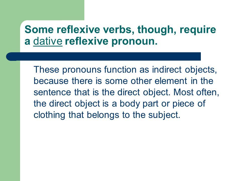 Some reflexive verbs, though, require a dative reflexive pronoun.