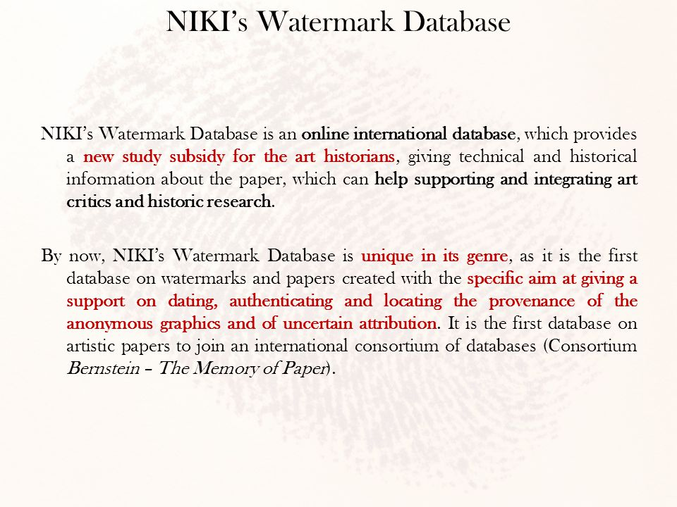 NIKI's Watermark Database is an online international database, which provides a new study subsidy for the art historians, giving technical and historical information about the paper, which can help supporting and integrating art critics and historic research.