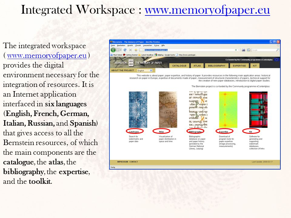 Integrated Workspace : www.memoryofpaper.euwww.memoryofpaper.eu The integrated workspace ( www.memoryofpaper.eu ) provides the digital environment necessary for the integration of resources.