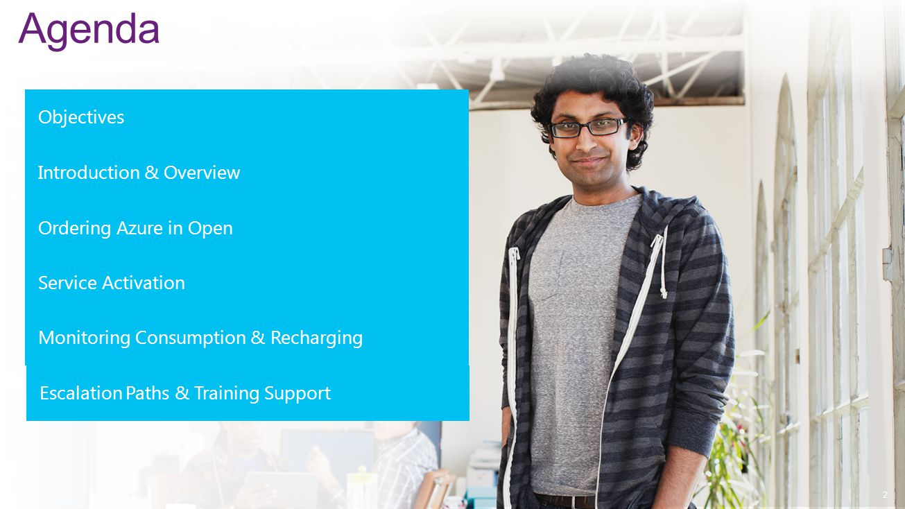 2 Ordering Azure in Open Introduction & Overview Service Activation Agenda Monitoring Consumption & Recharging Escalation Paths & Training Support Obj