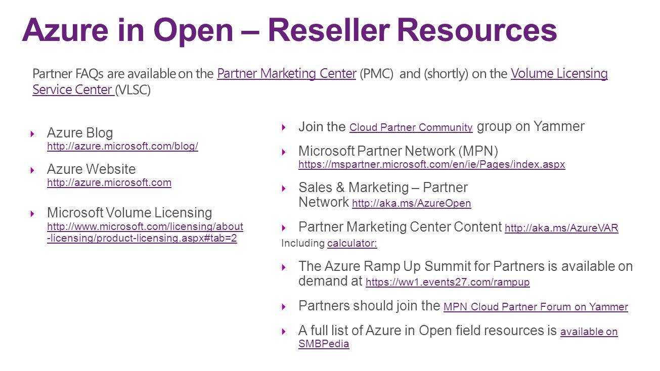 Azure in Open – Reseller Resources  Azure Blog http://azure.microsoft.com/blog/ http://azure.microsoft.com/blog/  Azure Website http://azure.microso