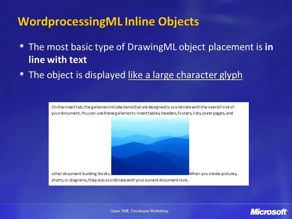 Open XML Developer Workshop WordprocessingML Inline Objects The most basic type of DrawingML object placement is in line with text The object is displayed like a large character glyph