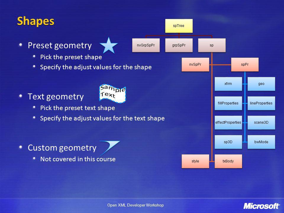 Open XML Developer Workshop Shapes Preset geometry Pick the preset shape Specify the adjust values for the shape Text geometry Pick the preset text sh