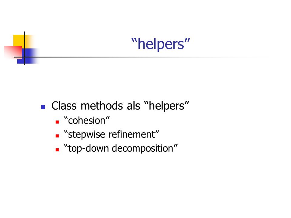 """helpers"" Class methods als ""helpers"" ""cohesion"" ""stepwise refinement"" ""top-down decomposition"""