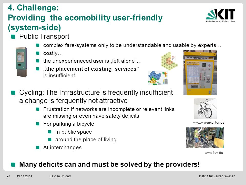 Institut für Verkehrswesen 2019.11.2014 Bastian Chlond 4. Challenge: Providing the ecomobility user-friendly (system-side) Public Transport complex fa