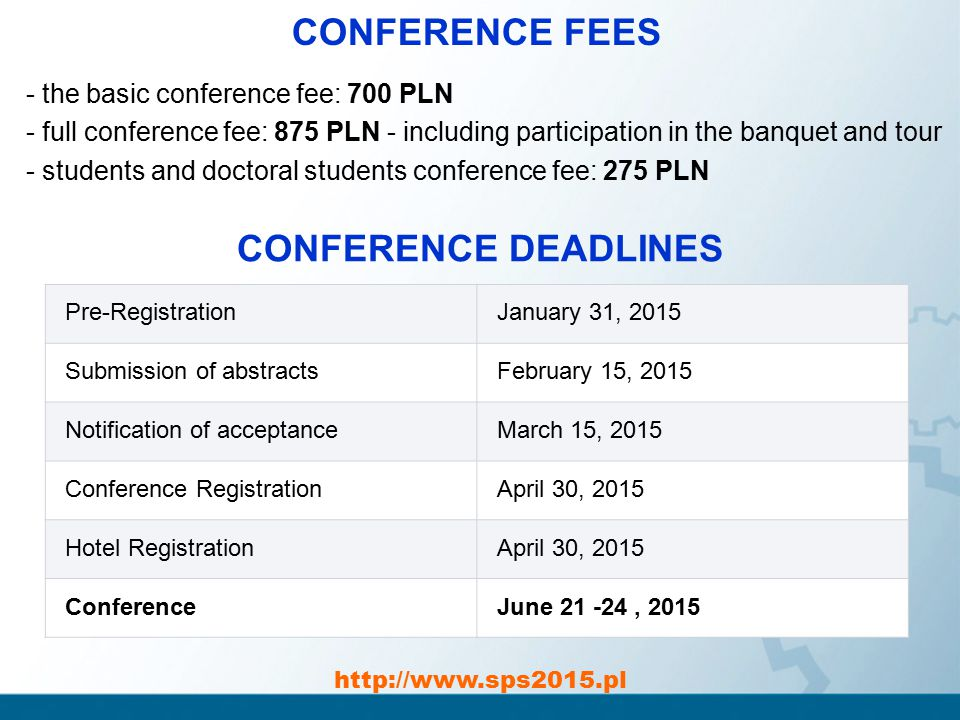 http://www.sps2015.pl CONFERENCE FEES Pre-RegistrationJanuary 31, 2015 Submission of abstractsFebruary 15, 2015 Notification of acceptanceMarch 15, 20