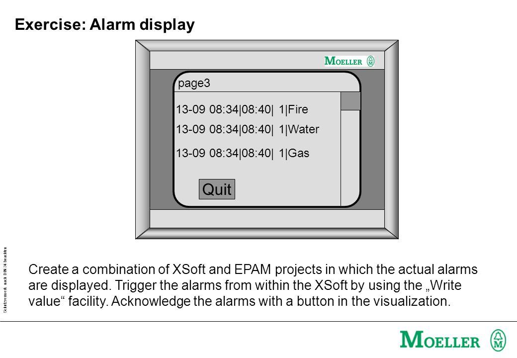Schutzvermerk nach DIN 34 beachten Exercise: Alarm display 13-09 08:34|08:40| 1|Fire page3 Quit 13-09 08:34|08:40| 1|Water 13-09 08:34|08:40| 1|Gas Cr