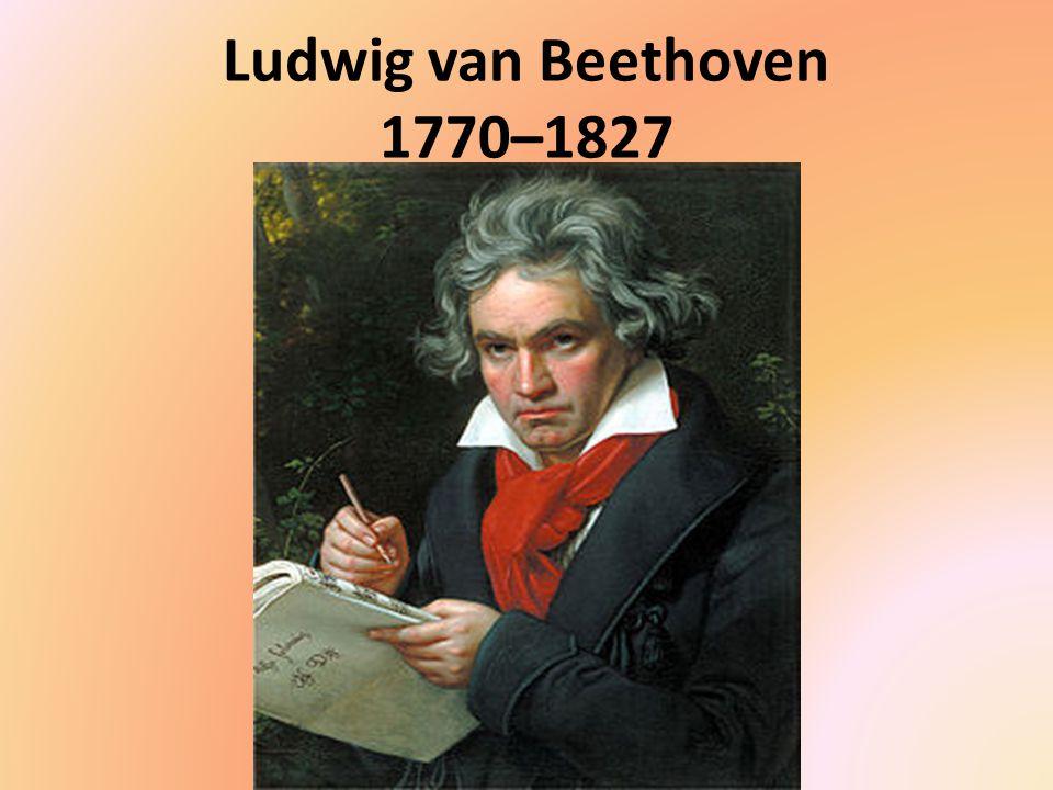 Ludwig van Beethoven 1770–1827