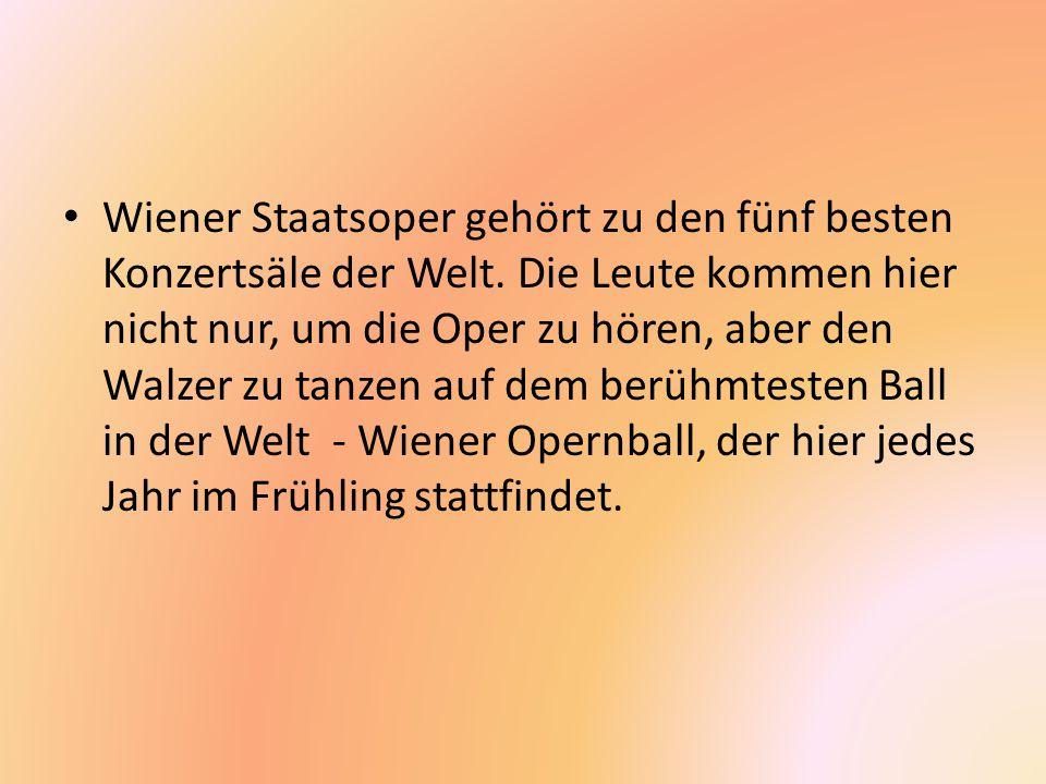 Wiener Staatsoper gehört zu den fünf besten Konzertsäle der Welt. Die Leute kommen hier nicht nur, um die Oper zu hören, aber den Walzer zu tanzen auf