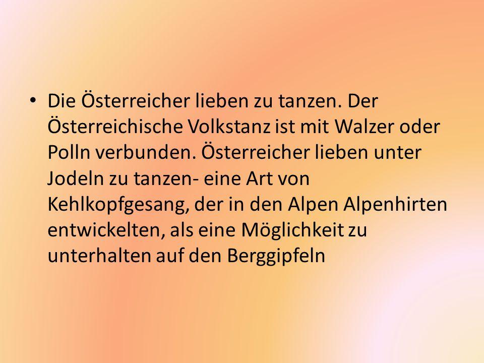 Die Österreicher lieben zu tanzen. Der Österreichische Volkstanz ist mit Walzer oder Polln verbunden. Österreicher lieben unter Jodeln zu tanzen- eine