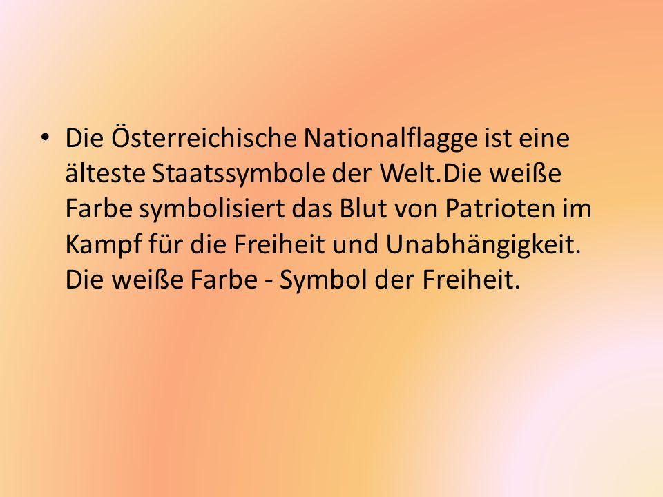 Die Österreichische Nationalflagge ist eine älteste Staatssymbole der Welt.Die weiße Farbe symbolisiert das Blut von Patrioten im Kampf für die Freihe